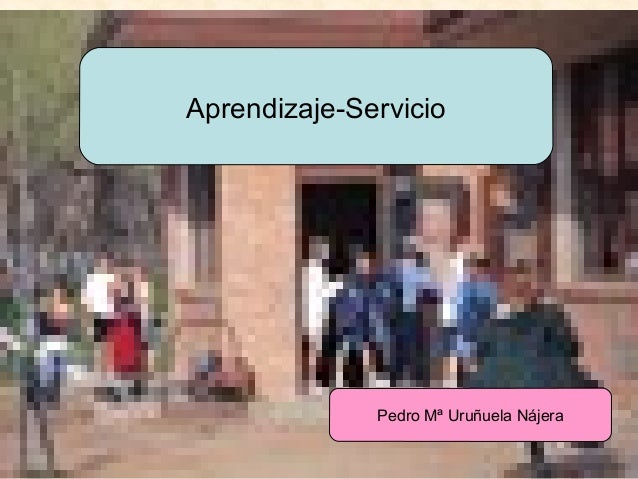 Aprendizaje-Servicio                        Pedro Mª Uruñuela NájeraURUNAJP