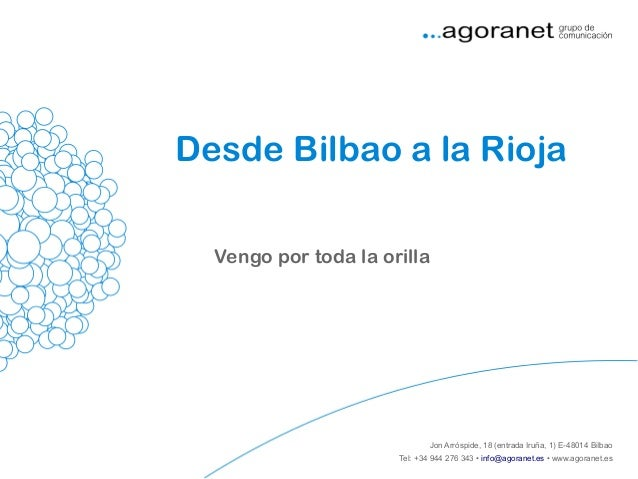 Desde Bilbao a la Rioja Vengo por toda la orilla  Jon Arróspide, 18 (entrada Iruña, 1) E-48014 Bilbao Tel: +34 944 276 343...