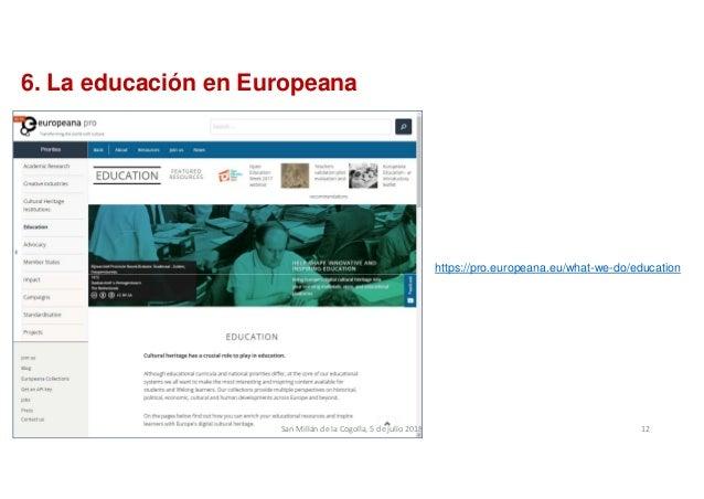 6. La educación en Europeana https://pro.europeana.eu/what-we-do/education SanMillándelaCogolla,5dejulio2018 12