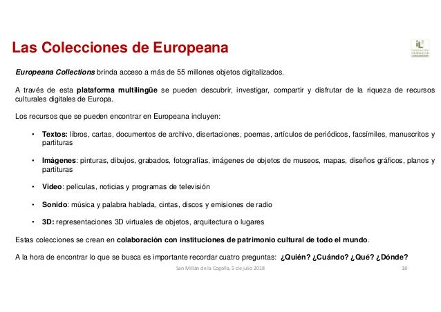 Las Colecciones de Europeana Europeana Collections brinda acceso a más de 55 millones objetos digitalizados. A través de e...