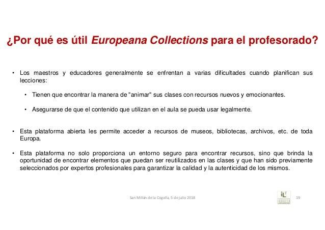 ¿Por qué es útil Europeana Collections para el profesorado? • Los maestros y educadores generalmente se enfrentan a varias...