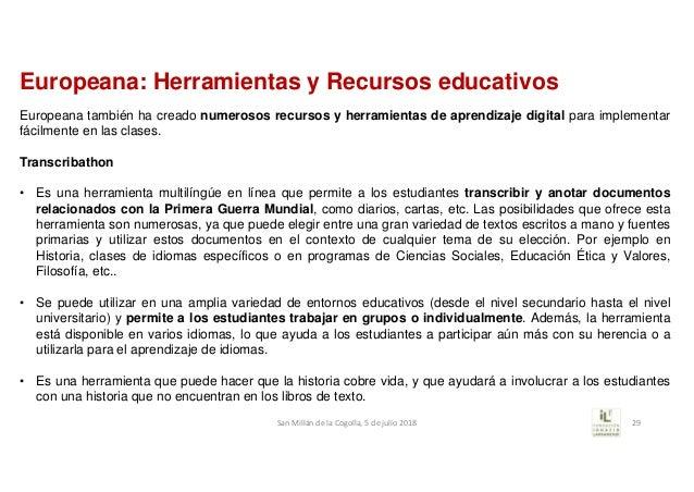 Europeana: Herramientas y Recursos educativos Europeana también ha creado numerosos recursos y herramientas de aprendizaje...