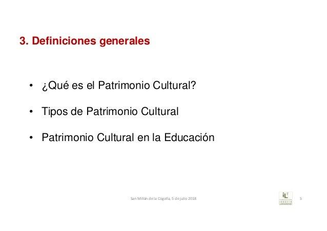 3. Definiciones generales • ¿Qué es el Patrimonio Cultural? • Tipos de Patrimonio Cultural • Patrimonio Cultural en la Edu...
