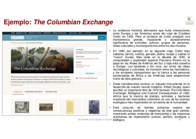 Ejemplo: The Columbian Exchange • La evidencia histórica demuestra que hubo interacciones entre Europa y las Américas ante...