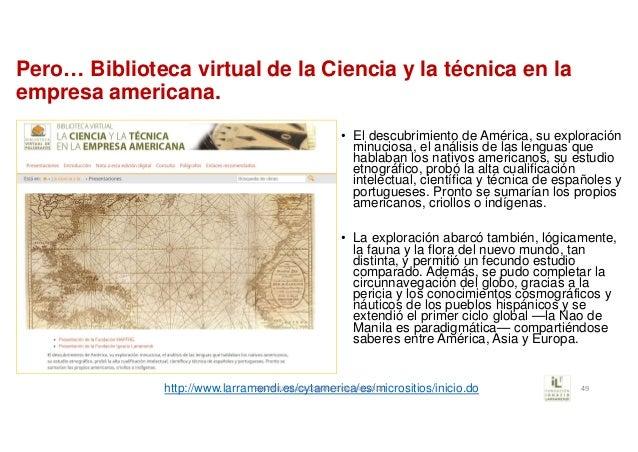Pero… Biblioteca virtual de la Ciencia y la técnica en la empresa americana. • El descubrimiento de América, su exploració...