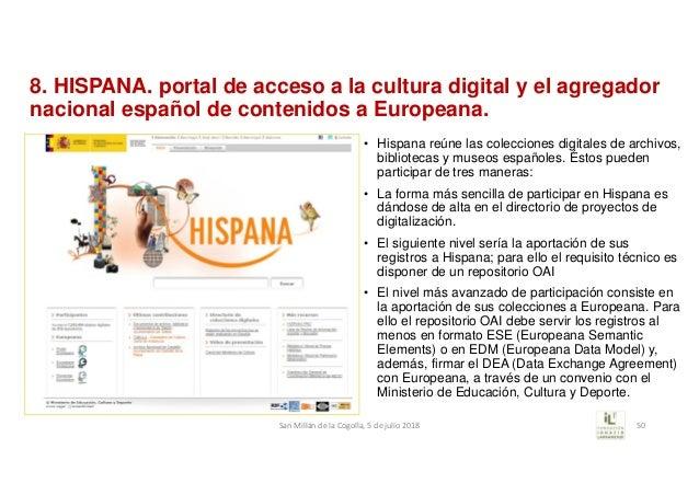 8. HISPANA. portal de acceso a la cultura digital y el agregador nacional español de contenidos a Europeana. • Hispana reú...