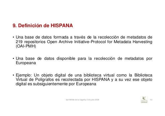 9. Definición de HISPANA • Una base de datos formada a través de la recolección de metadatos de 219 repositorios Open Arch...