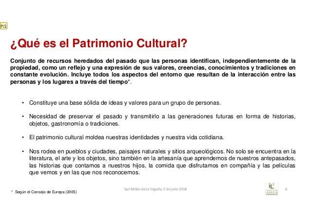 ¿Qué es el Patrimonio Cultural? Conjunto de recursos heredados del pasado que las personas identifican, independientemente...