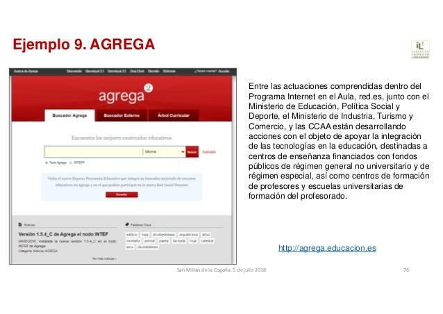 Ejemplo 9. AGREGA Entre las actuaciones comprendidas dentro del Programa Internet en el Aula, red.es, junto con el Ministe...