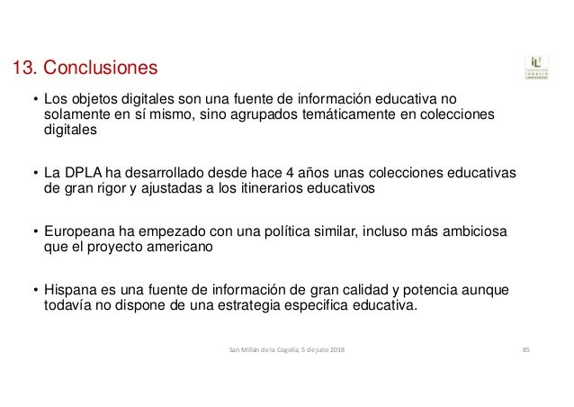 13. Conclusiones • Los objetos digitales son una fuente de información educativa no solamente en sí mismo, sino agrupados ...