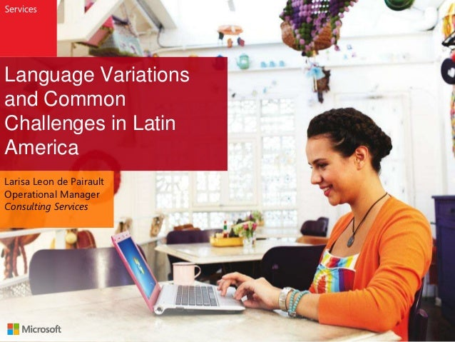Language Variationsand CommonChallenges in LatinAmericaLarisa Leon de PairaultOperational ManagerConsulting Services