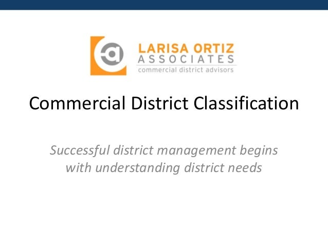Commercial District Classification  Successful district management begins with understanding district needs