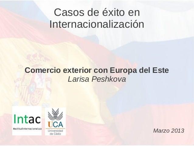 Casos de éxito en      InternacionalizaciónComercio exterior con Europa del Este          Larisa Peshkova                 ...
