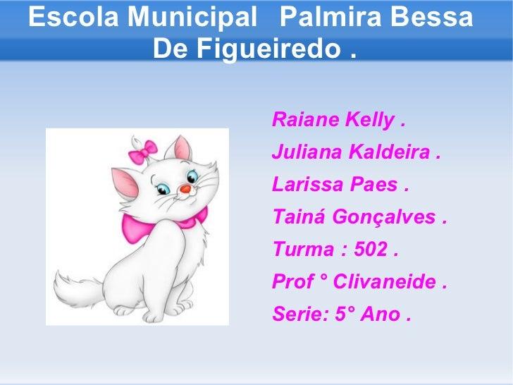 Escola Municipal  Palmira Bessa  De Figueiredo . <ul><li>Raiane Kelly .