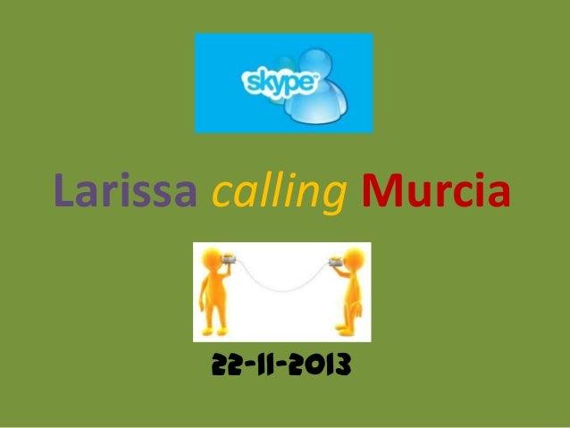 Larissa calling Murcia 22-11-2013