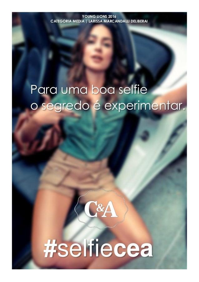 Para uma boa selfie o segredo é experimentar. #selfiecea YOUNG LIONS 2016 CATEGORIA MEDIA | LARISSA MARCANDALLI DELIBERAI