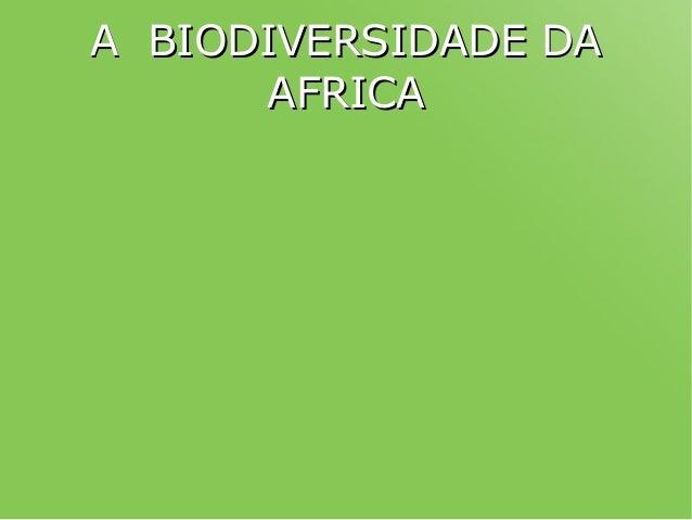 A BIODIVERSIDADE DAA BIODIVERSIDADE DA AFRICAAFRICA