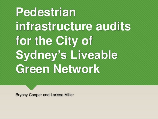 Pedestrian infrastructure audits for the City of Sydney's Liveable Green Network Bryony Cooper and Larissa Miller