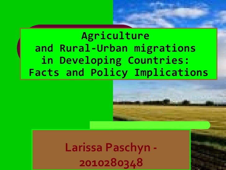 Agriculture  and Rural-Urban migrations  in Developing Countries:  Facts and Policy Implications Larissa Paschyn - 2010280...