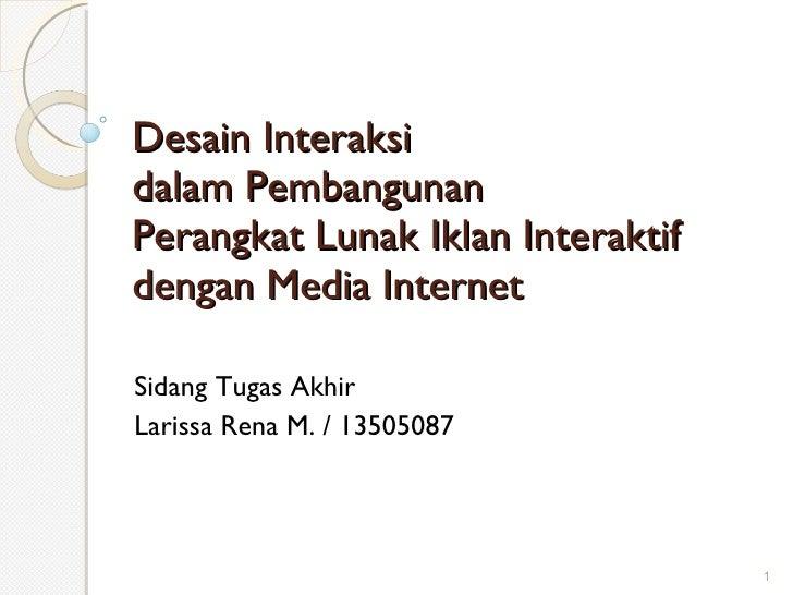Desain Interaksi  dalam Pembangunan  Perangkat Lunak Iklan Interaktif  dengan Media Internet Sidang Tugas Akhir Larissa Re...