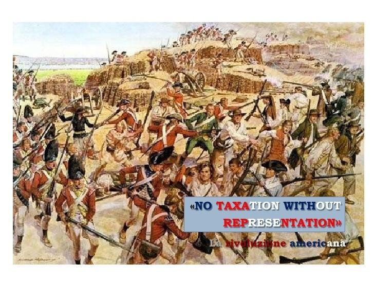«NO TAXATION WITHOUT    REPRESENTATION»  La rivoluzione americana
