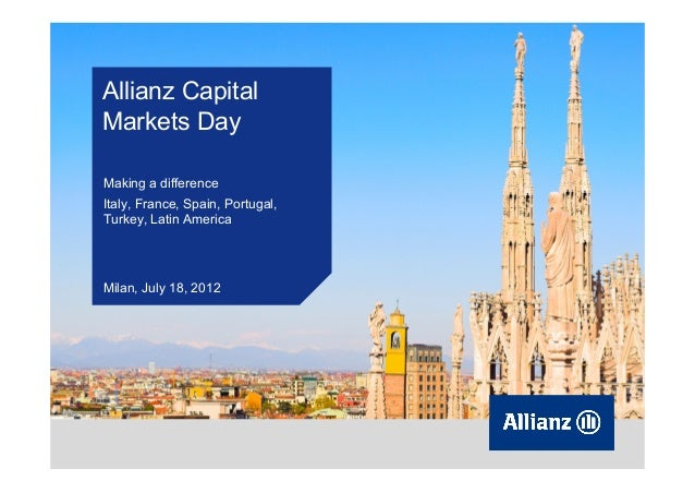 Allianz Capital Markets Day Making a difference Italy, France, Spain, Portugal, Turkey, Latin America  Milan, July 18, 201...