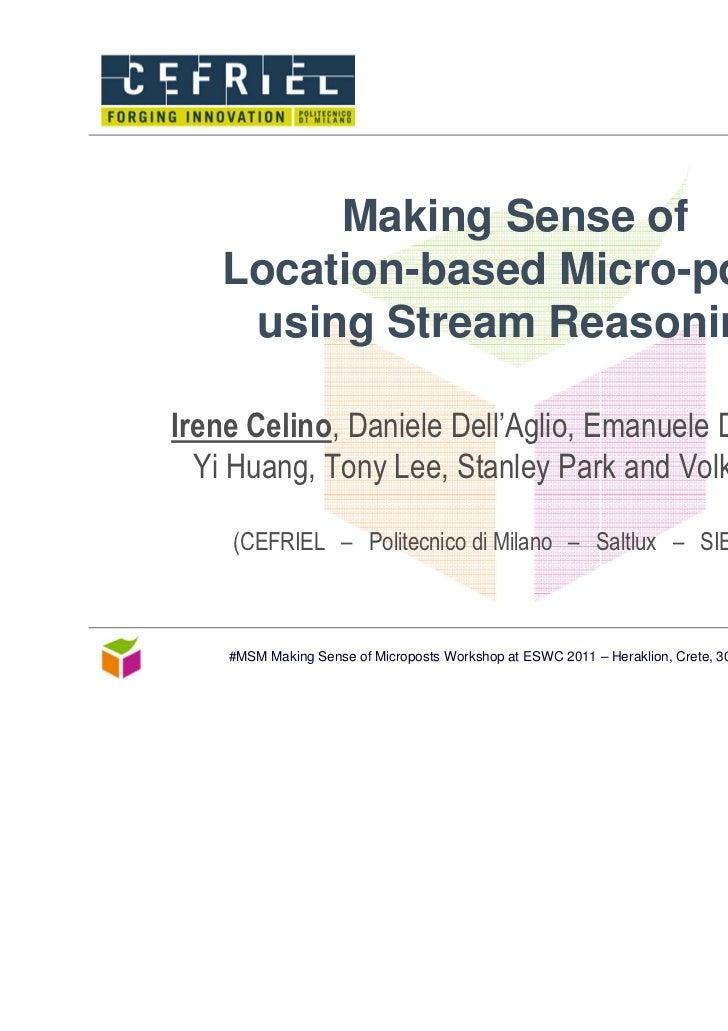 Making Sense of    Location-based Micro-posts     using Stream ReasoningIrene Celino, Daniele Dell'Aglio, Emanuele Della V...
