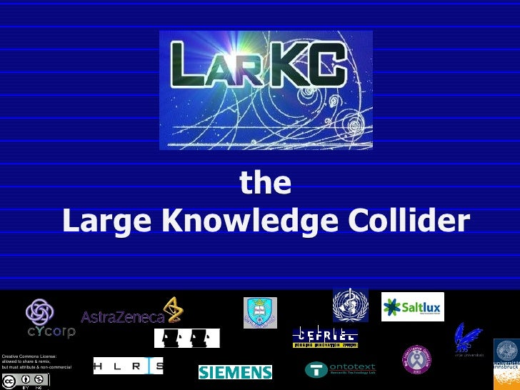 the                               Large Knowledge Collider   Creative Commons License: allowed to share & remix, but must ...