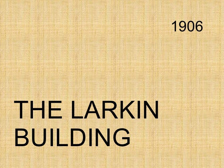 1906 THE LARKIN BUILDING