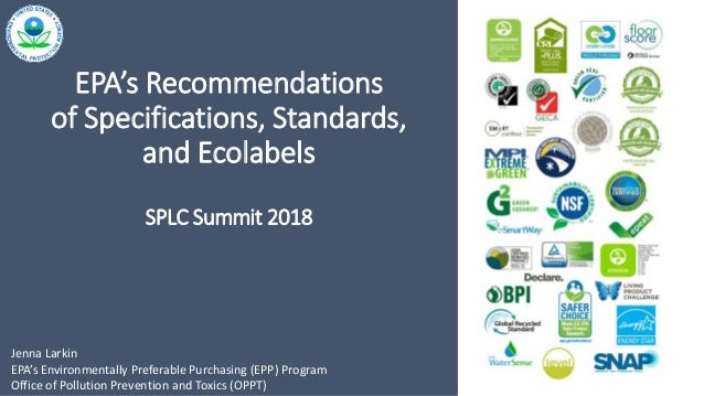 1 EPA's Recommendations of Specifications, Standards, and Ecolabels SPLC Summit 2018 Jenna Larkin EPA's Environmentally Pr...