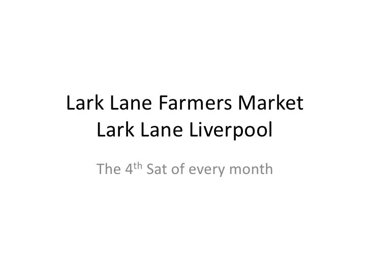 Lark Lane Farmers MarketLark Lane Liverpool<br />The 4th Sat of every month<br />