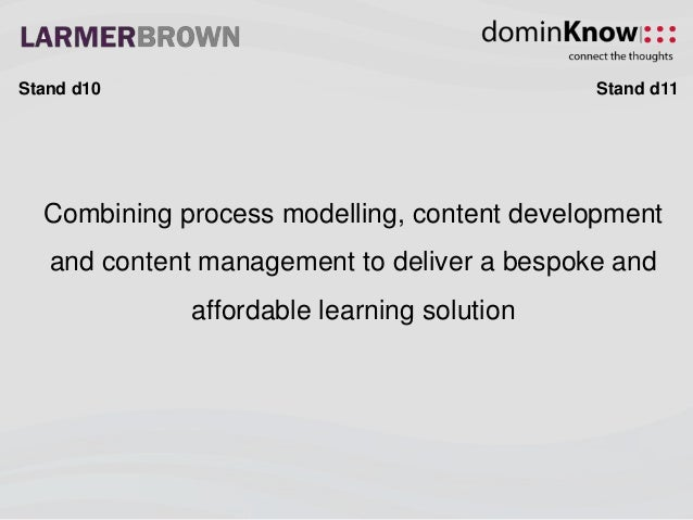 Combining process modelling, content development and content management to deliver a bespoke and affordable learning solut...