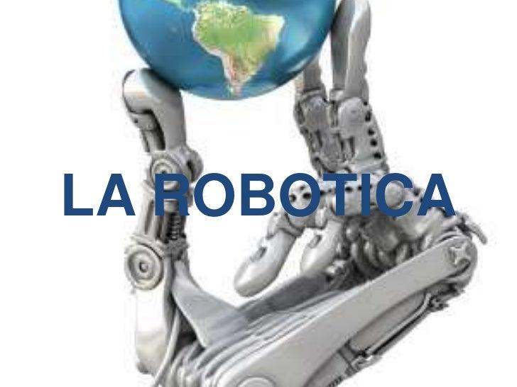 LA ROBOTICA<br />