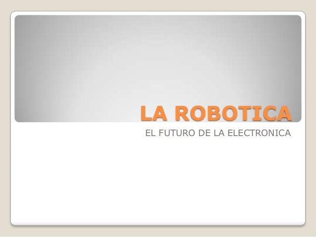 LA ROBOTICAEL FUTURO DE LA ELECTRONICA
