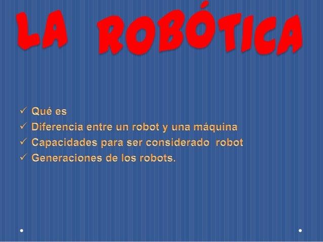 Estudio de los problemas relacionados con el diseño, aplicación control y sistemas sensoriales de los robots.