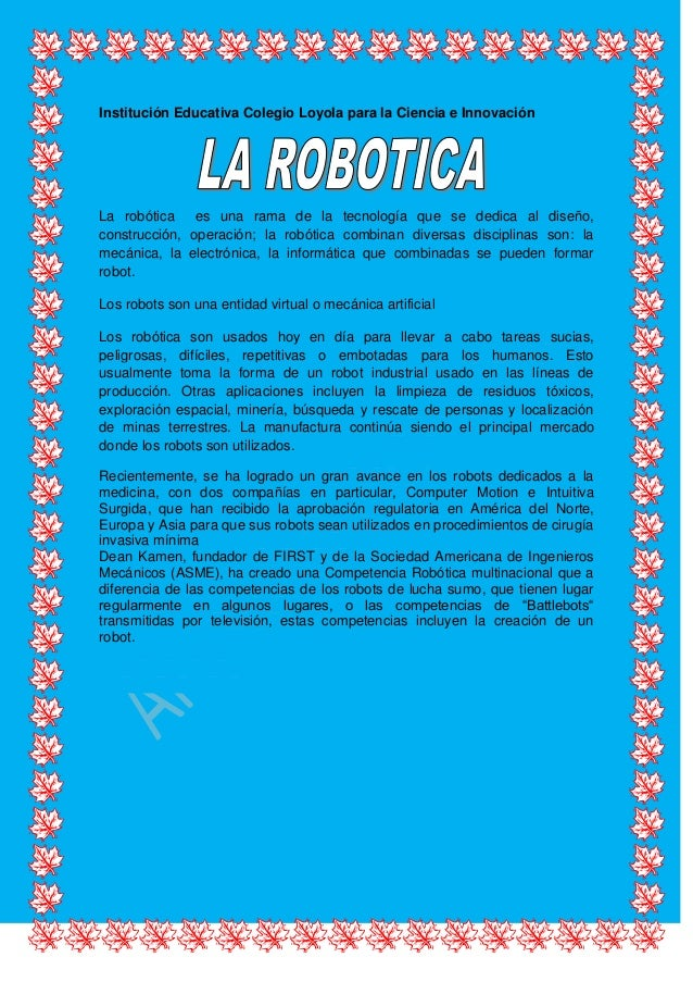 Institución Educativa Colegio Loyola para la Ciencia e Innovación La robótica es una rama de la tecnología que se dedica a...