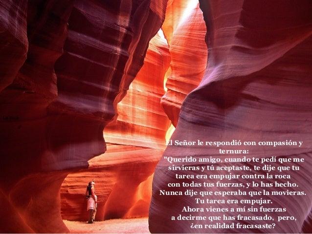 """La roca           El Señor le respondió con compasión y                            ternura:           """"Querido amigo, cuan..."""