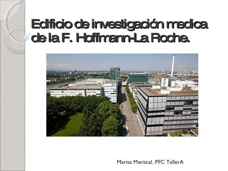 Edificio de investigación medica de la F. Hoffmann-La Roche. Marisa Mariscal. PFC TallerA