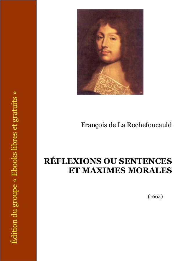 François de La Rochefoucauld RÉFLEXIONS OU SENTENCES ET MAXIMES MORALES (1664) Éditiondugroupe«Ebookslibresetgratuits»