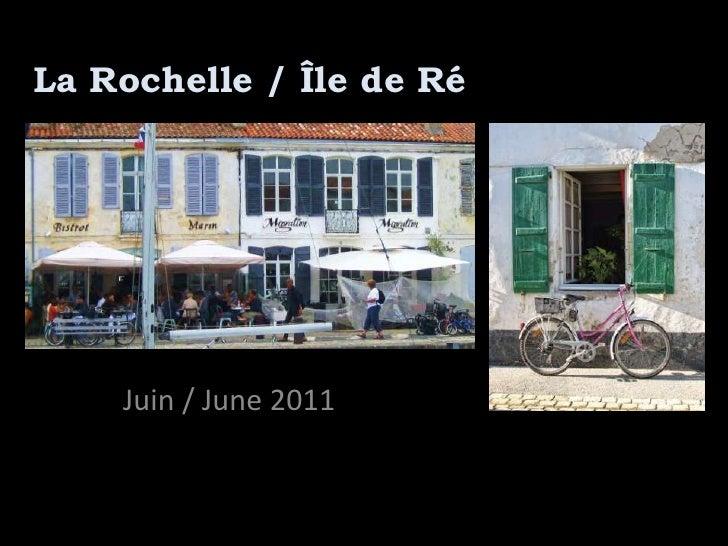 La Rochelle / Île de Ré    Juin / June 2011
