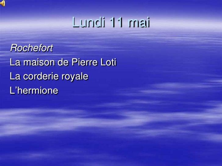 Lundi 11 mai<br />Rochefort<br />La maison de Pierre Loti<br />La corderie royale<br />L'hermione<br />