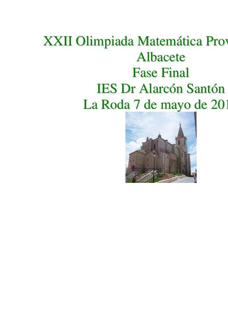 XXII Olimpiada Matemática Provincial de               Albacete              Fase Final        IES Dr Alarcón Santón      L...