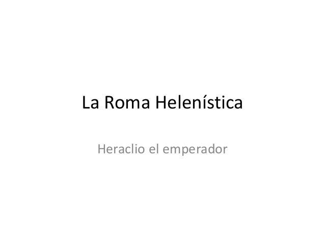 La Roma Helenística Heraclio el emperador
