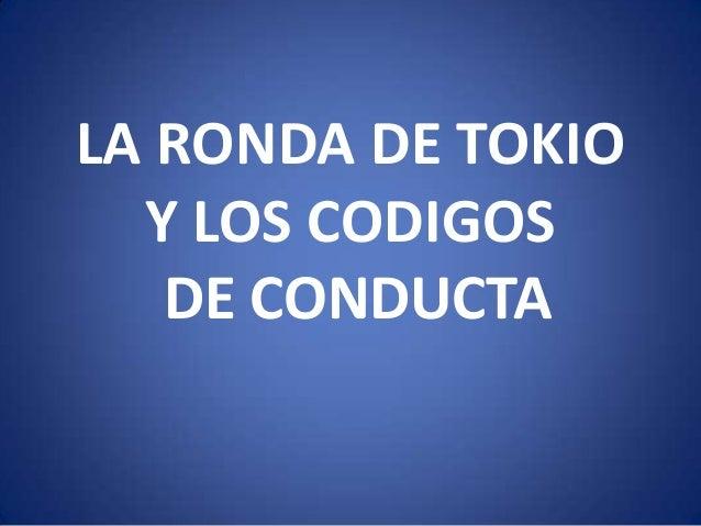 LA RONDA DE TOKIO Y LOS CODIGOS DE CONDUCTA