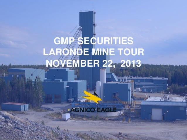 GMP SECURITIES LARONDE MINE TOUR NOVEMBER 22, 2013