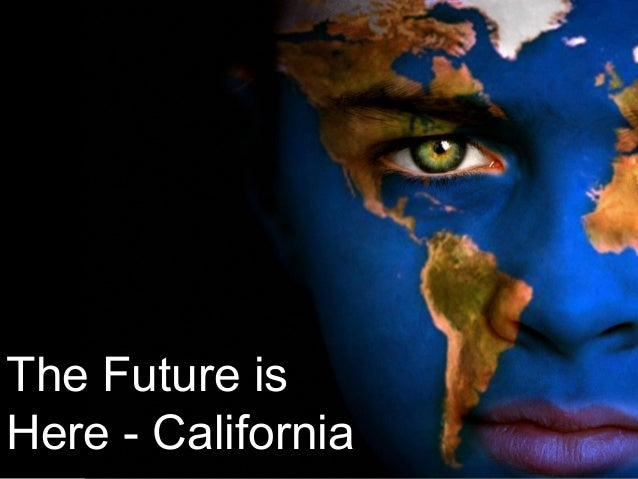 The Future is Here - California
