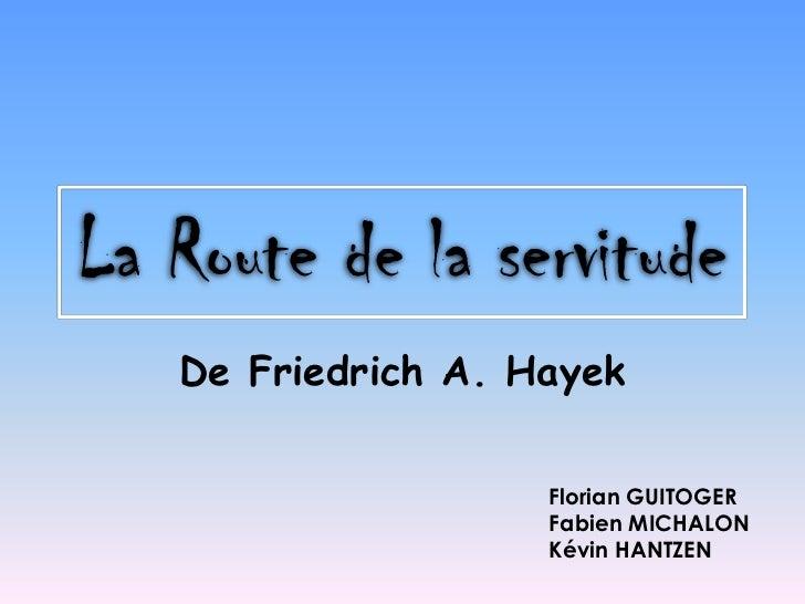 La Route de la servitude<br />De Friedrich A. Hayek<br />Florian GUITOGER<br />Fabien MICHALON<br />Kévin HANTZEN<br />