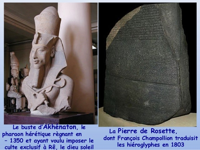 Le buste d'Akhénaton, le                                         La Pierre de Rosette,pharaon hérétique règnant en – 1350 ...