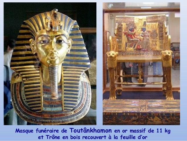 Masque funéraire de Toutânkhamon en or massif de 11 kg        et Trône en bois recouvert à la feuille d'or