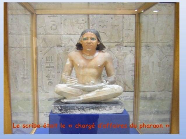 Le scribe était le «chargé d'affaires du pharaon»